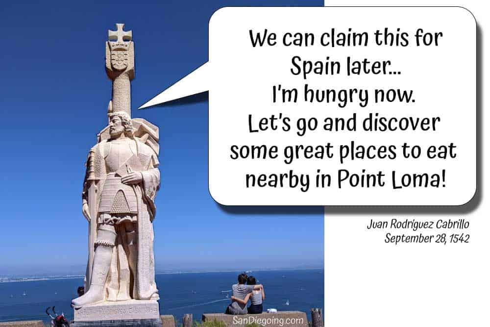 """Statue of Juan Rodriguez Cabrillo at Cabrillo National Monument. He's saying in a speech bubble,  """"We can claim this for Spain later...I'm hungry now. Let's go and discover some great places to eat nearby in Point Loma."""""""